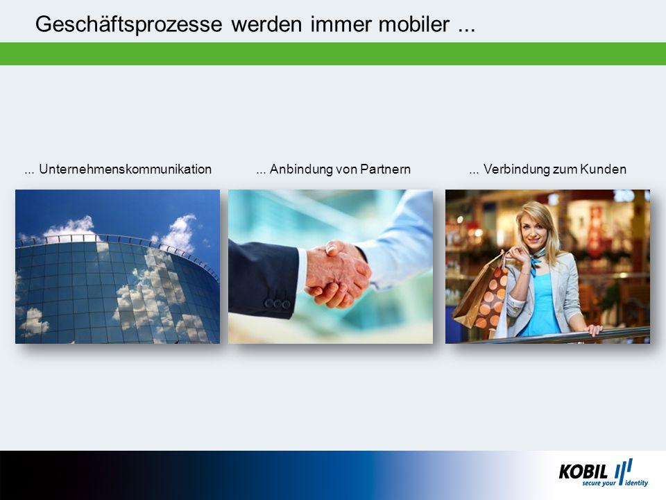 Geschäftsprozesse werden immer mobiler...... Unternehmenskommunikation... Anbindung von Partnern... Verbindung zum Kunden