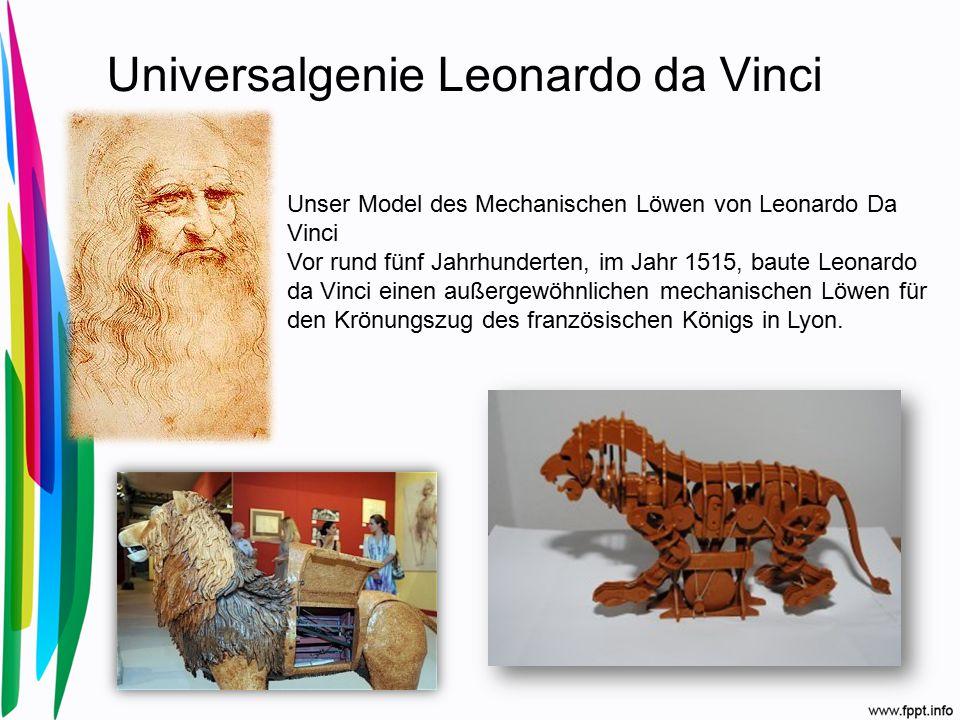 Universalgenie Leonardo da Vinci Unser Model des Mechanischen Löwen von Leonardo Da Vinci Vor rund fünf Jahrhunderten, im Jahr 1515, baute Leonardo da Vinci einen außergewöhnlichen mechanischen Löwen für den Krönungszug des französischen Königs in Lyon.