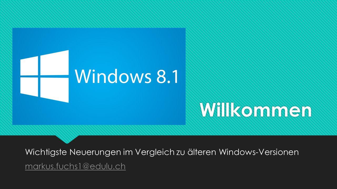 Willkommen Wichtigste Neuerungen im Vergleich zu älteren Windows-Versionen markus.fuchs1@edulu.ch Wichtigste Neuerungen im Vergleich zu älteren Windows-Versionen markus.fuchs1@edulu.ch