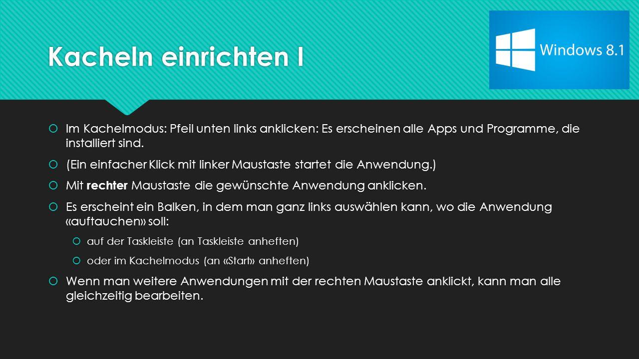 Kacheln einrichten I  Im Kachelmodus: Pfeil unten links anklicken: Es erscheinen alle Apps und Programme, die installiert sind.