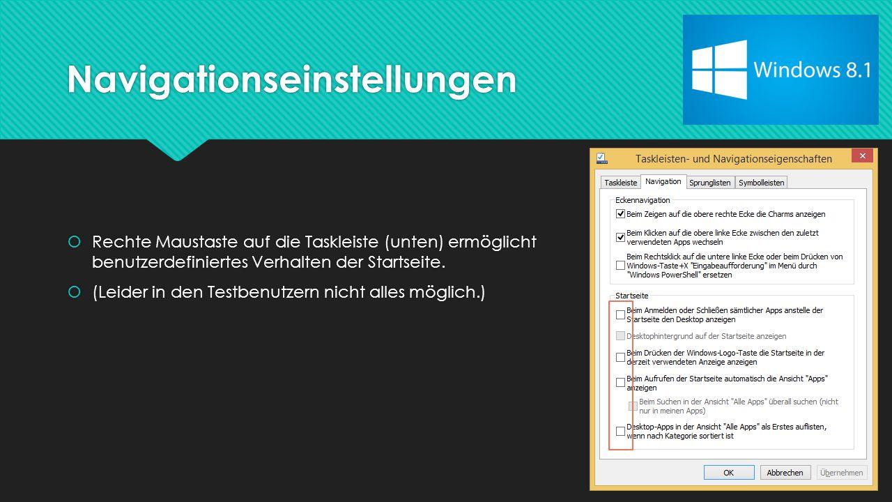 Navigationseinstellungen  Rechte Maustaste auf die Taskleiste (unten) ermöglicht benutzerdefiniertes Verhalten der Startseite.