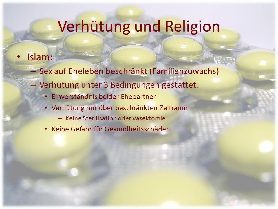 Verhütung und Religion Katholische Christen: – Liebe darf nicht unverantwortlich sein – Verhütung nur natürlich (keine Pillen, Kondome etc.) Sprich nu