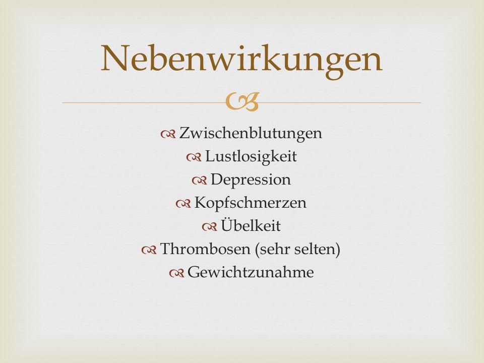   Zwischenblutungen  Lustlosigkeit  Depression  Kopfschmerzen  Übelkeit  Thrombosen (sehr selten)  Gewichtzunahme Nebenwirkungen