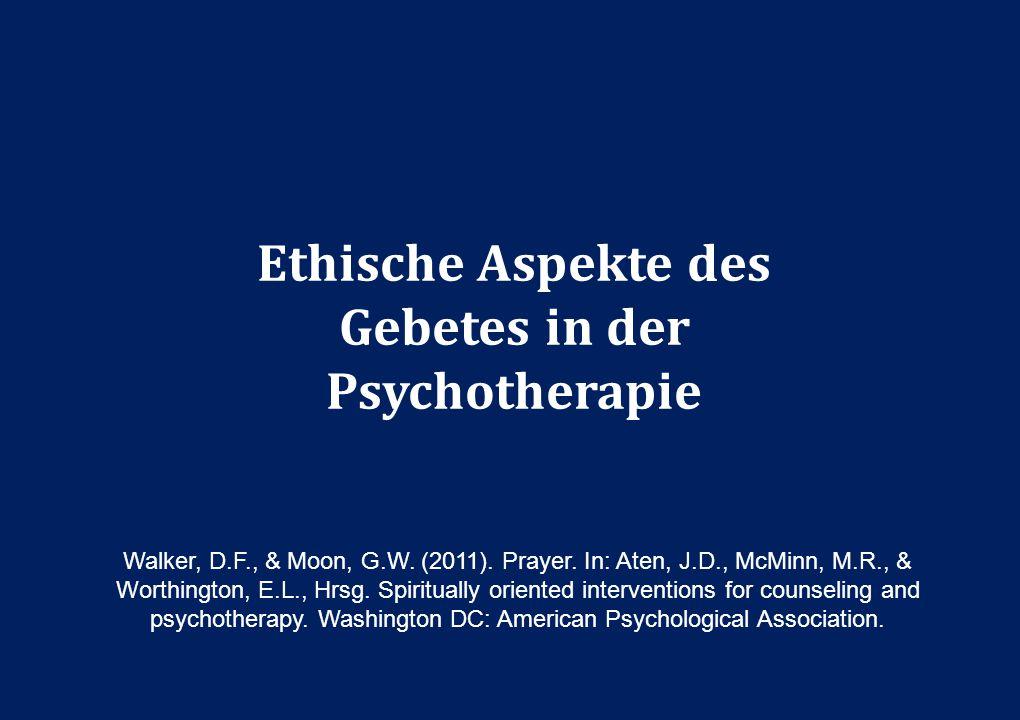 10 Ethische Aspekte des Gebetes in der Psychotherapie Walker, D.F., & Moon, G.W. (2011). Prayer. In: Aten, J.D., McMinn, M.R., & Worthington, E.L., Hr