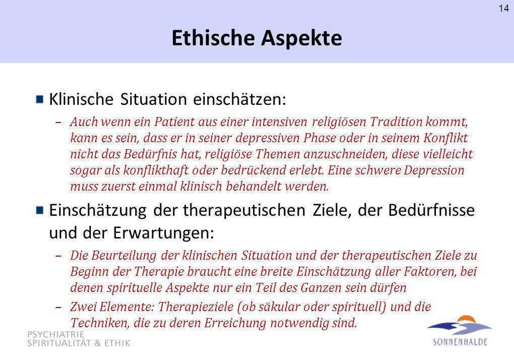 Ethische Aspekte Klinische Situation einschätzen: –Auch wenn ein Patient aus einer intensiven religiösen Tradition kommt, kann es sein, dass er in sei