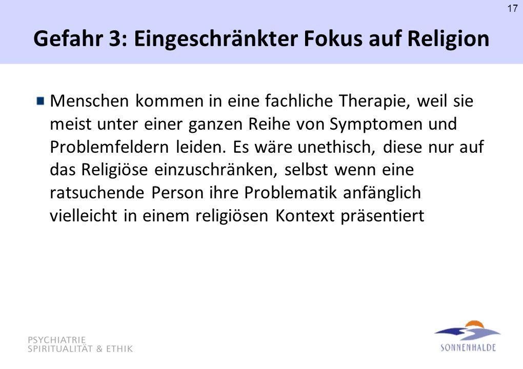Gefahr 3: Eingeschränkter Fokus auf Religion Menschen kommen in eine fachliche Therapie, weil sie meist unter einer ganzen Reihe von Symptomen und Pro