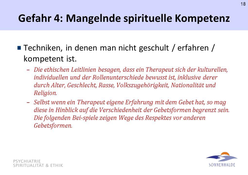 Gefahr 4: Mangelnde spirituelle Kompetenz Techniken, in denen man nicht geschult / erfahren / kompetent ist. –Die ethischen Leitlinien besagen, dass e