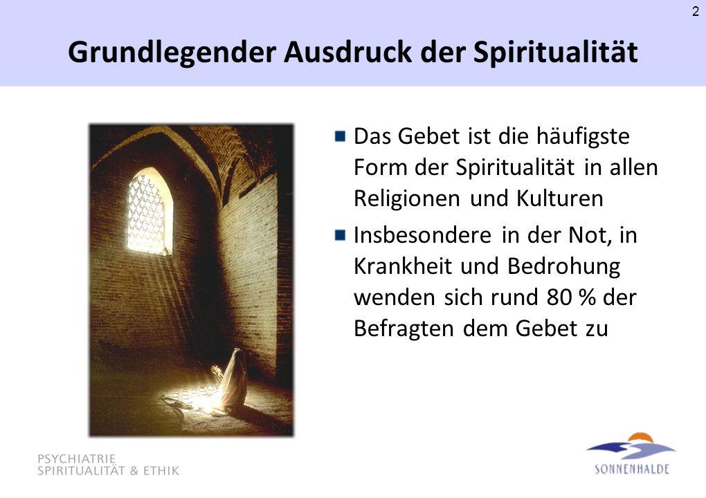 Grundlegender Ausdruck der Spiritualität Das Gebet ist die häufigste Form der Spiritualität in allen Religionen und Kulturen Insbesondere in der Not,
