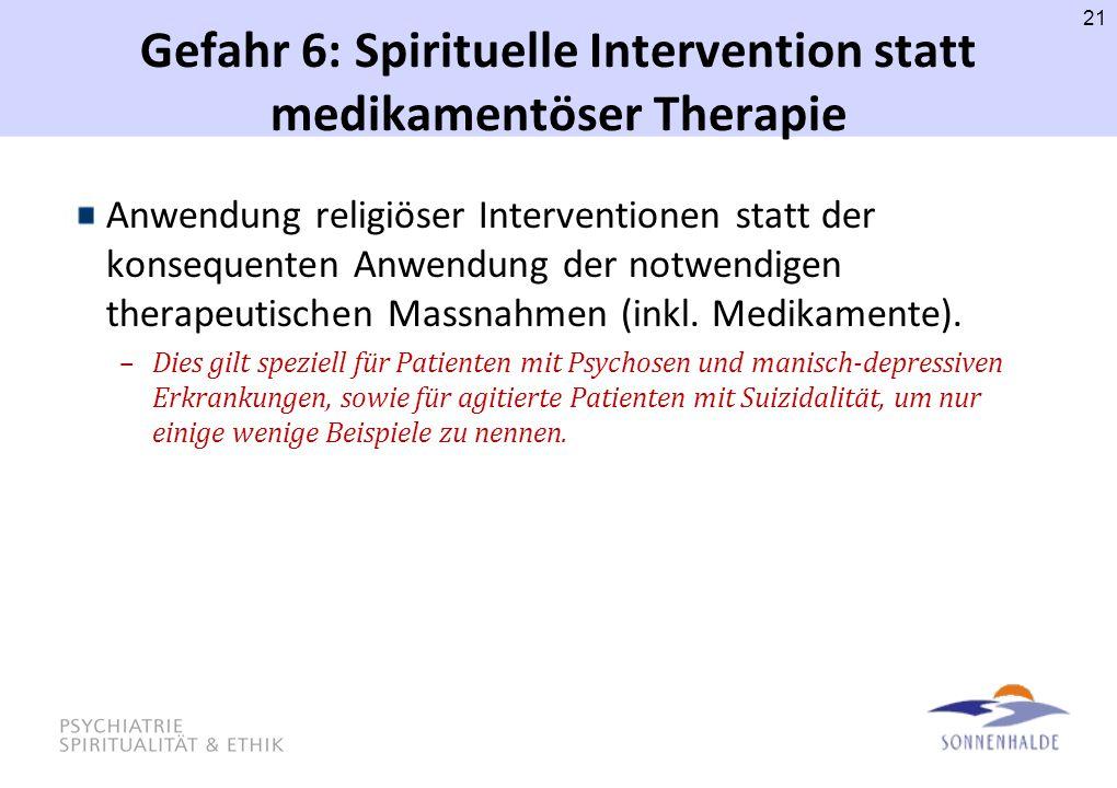 Gefahr 6: Spirituelle Intervention statt medikamentöser Therapie Anwendung religiöser Interventionen statt der konsequenten Anwendung der notwendigen