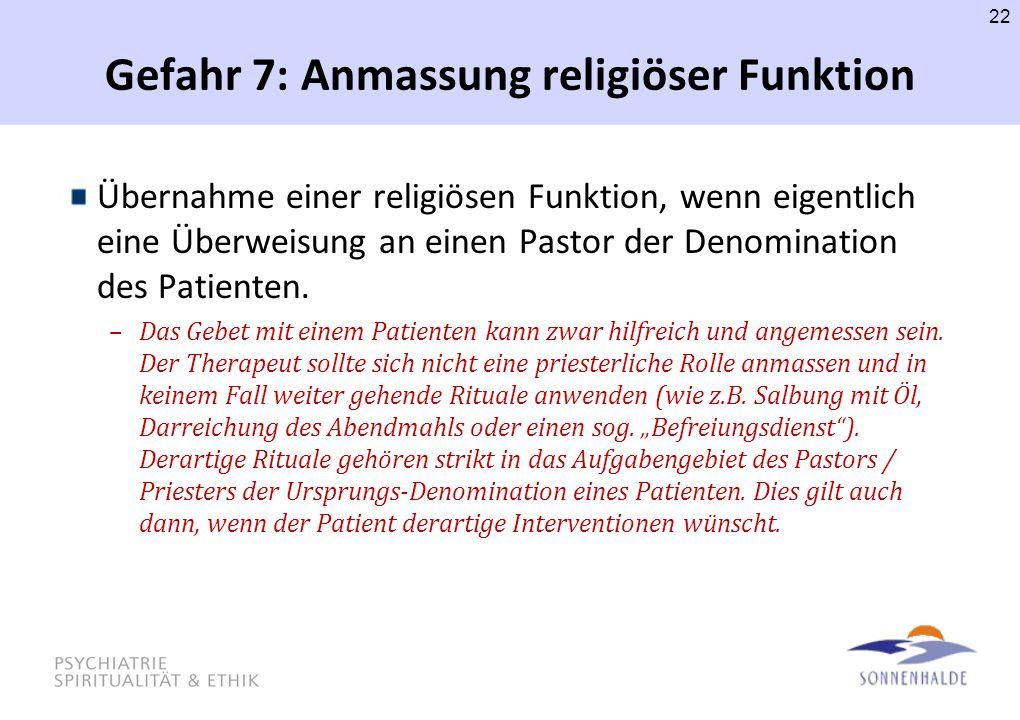 Gefahr 7: Anmassung religiöser Funktion Übernahme einer religiösen Funktion, wenn eigentlich eine Überweisung an einen Pastor der Denomination des Pat