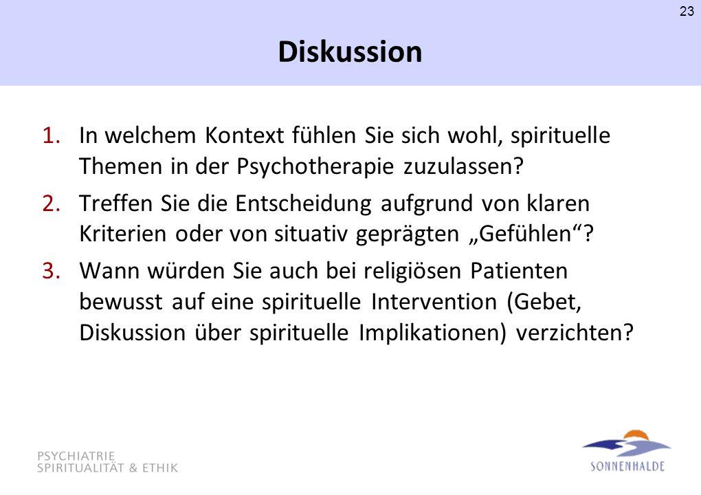 Diskussion 1.In welchem Kontext fühlen Sie sich wohl, spirituelle Themen in der Psychotherapie zuzulassen? 2.Treffen Sie die Entscheidung aufgrund von