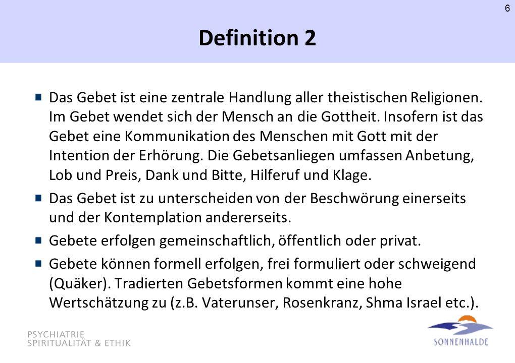 Definition 2 Das Gebet ist eine zentrale Handlung aller theistischen Religionen. Im Gebet wendet sich der Mensch an die Gottheit. Insofern ist das Geb