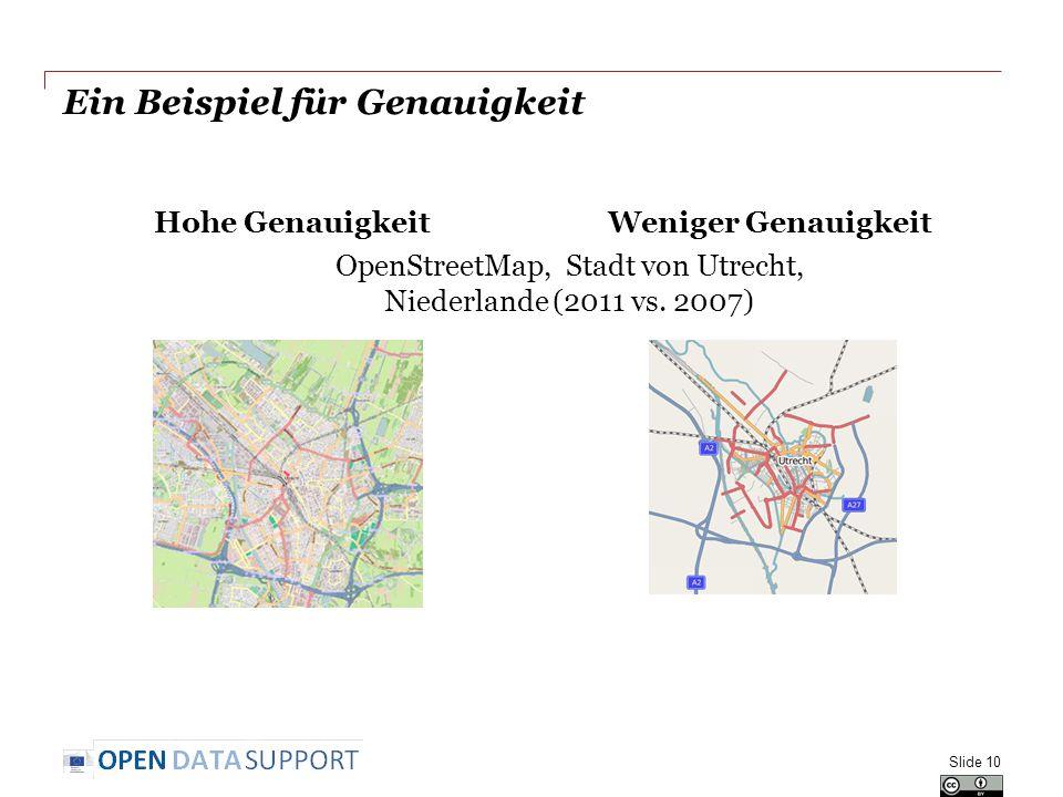 Ein Beispiel für Genauigkeit Hohe GenauigkeitWeniger Genauigkeit Slide 10 OpenStreetMap, Stadt von Utrecht, Niederlande (2011 vs.