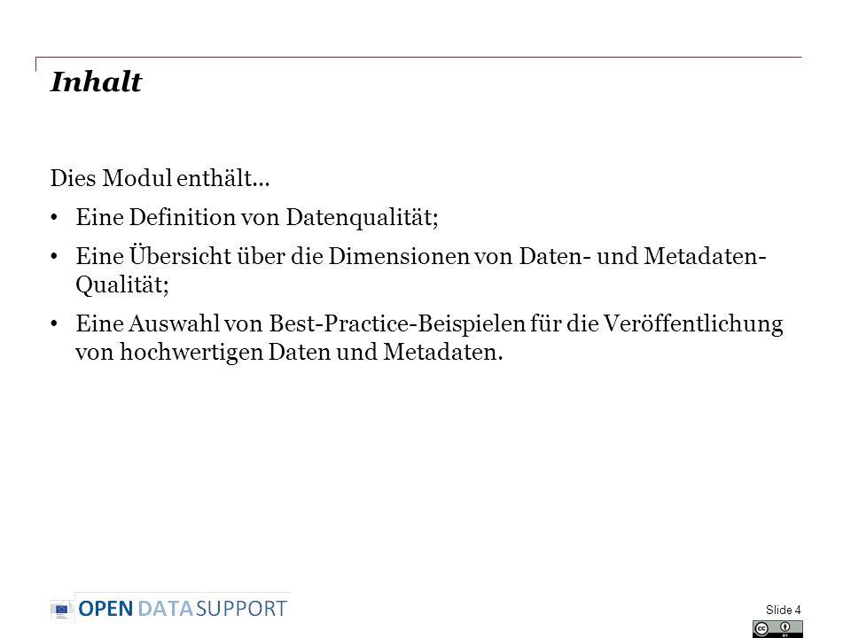 Inhalt Dies Modul enthält... Eine Definition von Datenqualität; Eine Übersicht über die Dimensionen von Daten- und Metadaten- Qualität; Eine Auswahl v