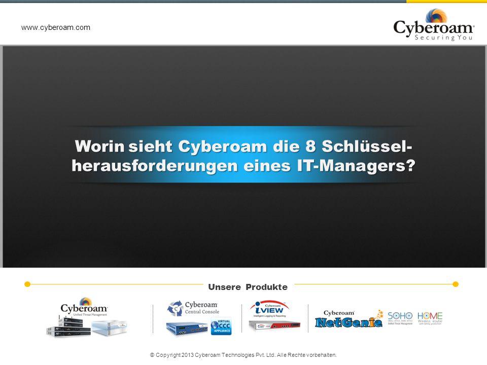 © Copyright 2013 Cyberoam Technologies Pvt. Ltd. Alle Rechte vorbehalten. www.cyberoam.com Unsere Produkte www.cyberoam.com © Copyright 2013 Cyberoam