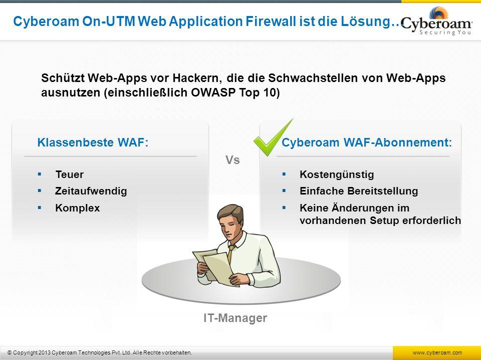 © Copyright 2013 Cyberoam Technologies Pvt. Ltd. Alle Rechte vorbehalten. www.cyberoam.com Cyberoam On-UTM Web Application Firewall ist die Lösung… Kl
