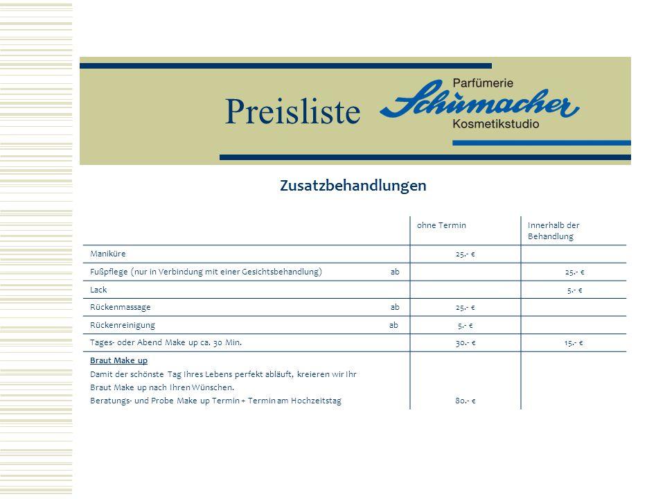 Preisliste Zusatzbehandlungen ohne TerminInnerhalb der Behandlung Maniküre25.- € Fußpflege (nur in Verbindung mit einer Gesichtsbehandlung) ab 25.- €