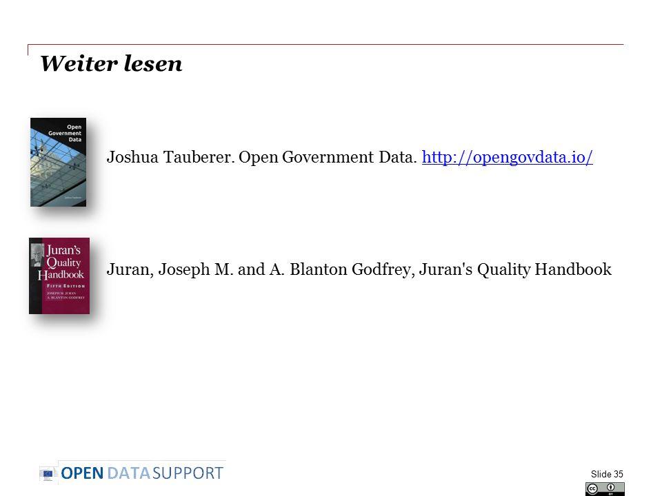Weiter lesen Joshua Tauberer. Open Government Data. http://opengovdata.io/http://opengovdata.io/ Juran, Joseph M. and A. Blanton Godfrey, Juran's Qual