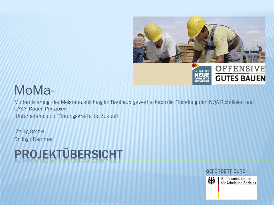 MoMa- Modernisierung der Meisterausbildung im Bauhauptgewerbe durch die Eibindung der INQA Richtlinien und CASA Bauen Prinzipien- Unternehmer und Führ