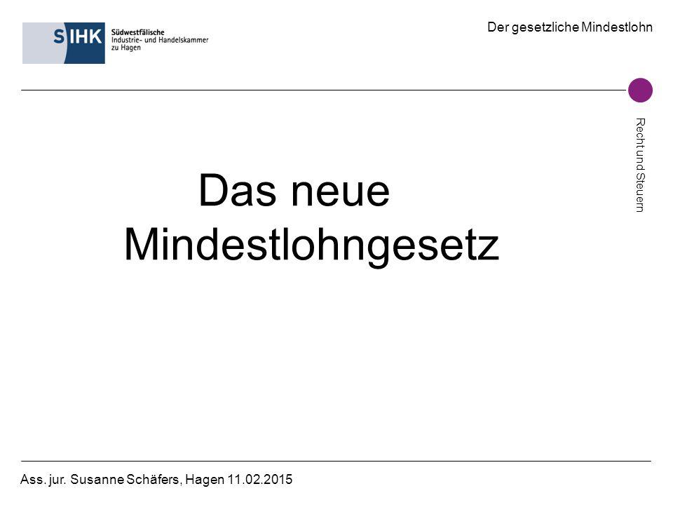 Der gesetzliche Mindestlohn Recht und Steuern Ass. jur. Susanne Schäfers, Hagen 11.02.2015 Das neue Mindestlohngesetz
