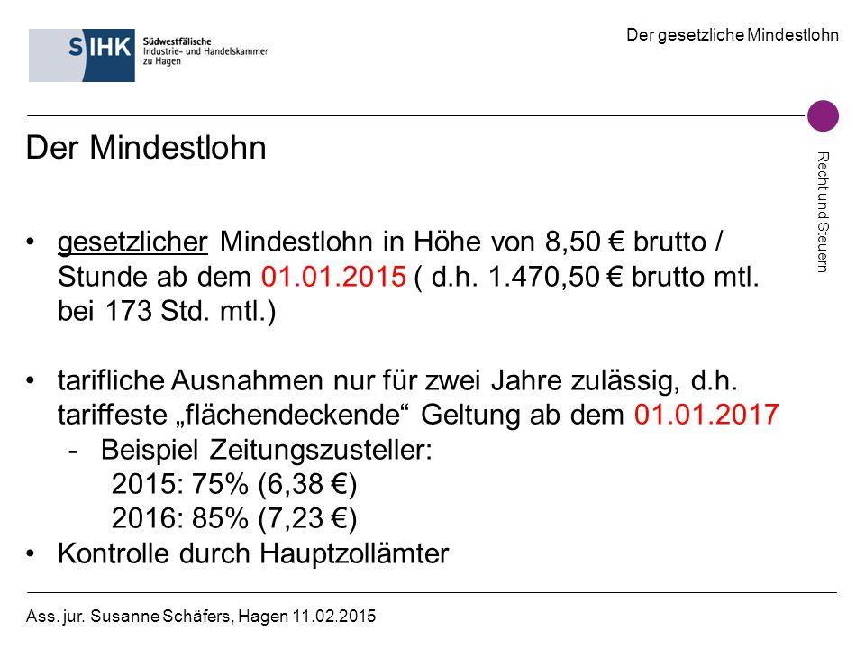 Der gesetzliche Mindestlohn Recht und Steuern Ass. jur. Susanne Schäfers, Hagen 11.02.2015 Der Mindestlohn gesetzlicher Mindestlohn in Höhe von 8,50 €