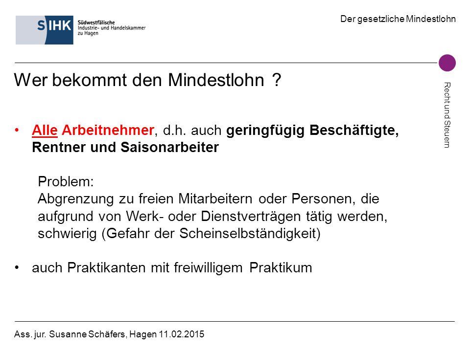 Der gesetzliche Mindestlohn Recht und Steuern Ass. jur. Susanne Schäfers, Hagen 11.02.2015 Wer bekommt den Mindestlohn ? Alle Arbeitnehmer, d.h. auch