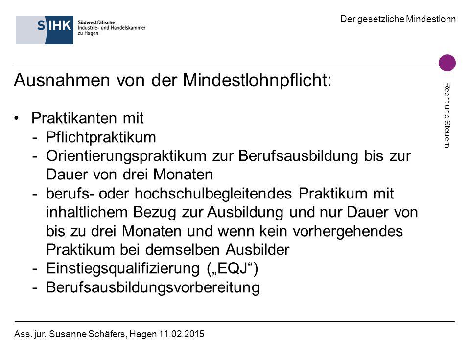 Der gesetzliche Mindestlohn Recht und Steuern Ass. jur. Susanne Schäfers, Hagen 11.02.2015 Ausnahmen von der Mindestlohnpflicht: Praktikanten mit -Pfl