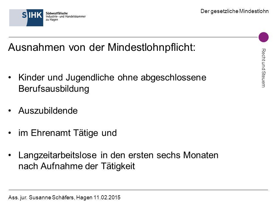 Der gesetzliche Mindestlohn Recht und Steuern Ass. jur. Susanne Schäfers, Hagen 11.02.2015 Ausnahmen von der Mindestlohnpflicht: Kinder und Jugendlich
