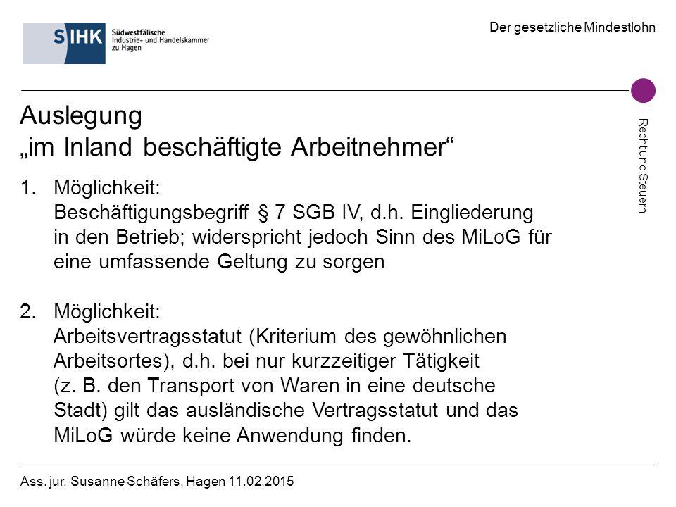"""Der gesetzliche Mindestlohn Recht und Steuern Ass. jur. Susanne Schäfers, Hagen 11.02.2015 Auslegung """"im Inland beschäftigte Arbeitnehmer"""" 1.Möglichke"""