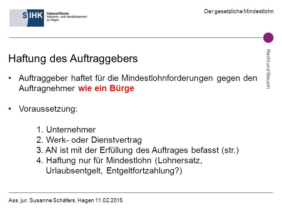Der gesetzliche Mindestlohn Recht und Steuern Ass. jur. Susanne Schäfers, Hagen 11.02.2015 Haftung des Auftraggebers Auftraggeber haftet für die Minde