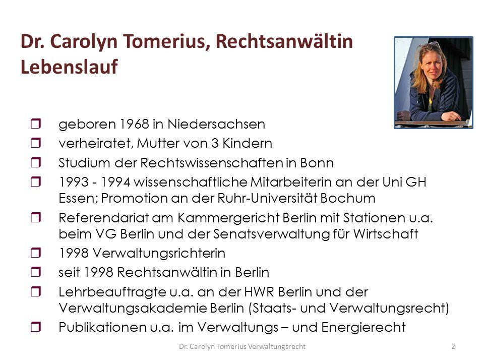 Dr. Carolyn Tomerius Verwaltungsrecht2 Dr. Carolyn Tomerius, Rechtsanwältin Lebenslauf  geboren 1968 in Niedersachsen  verheiratet, Mutter von 3 Kin
