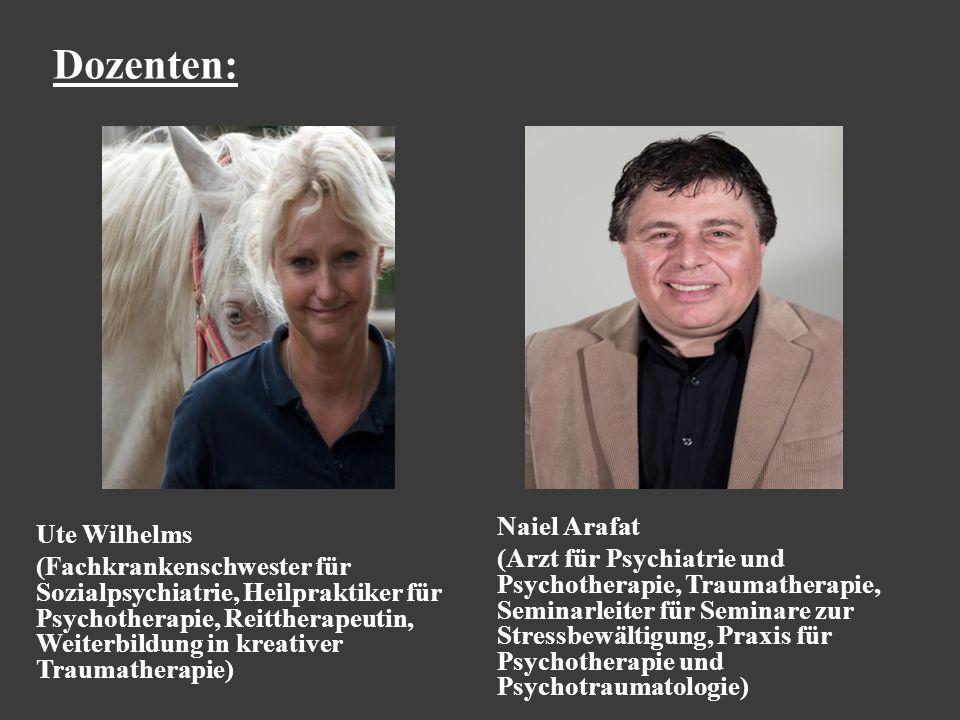 Dozenten: Ute Wilhelms (Fachkrankenschwester für Sozialpsychiatrie, Heilpraktiker für Psychotherapie, Reittherapeutin, Weiterbildung in kreativer Traumatherapie) Naiel Arafat (Arzt für Psychiatrie und Psychotherapie, Traumatherapie, Seminarleiter für Seminare zur Stressbewältigung, Praxis für Psychotherapie und Psychotraumatologie)