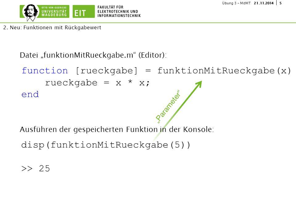 """521.11.2014Übung 3 - MdMT Datei """"funktionMitRueckgabe.m"""" (Editor): 2. Neu: Funktionen mit Rückgabewert function [rueckgabe] = funktionMitRueckgabe(x)"""