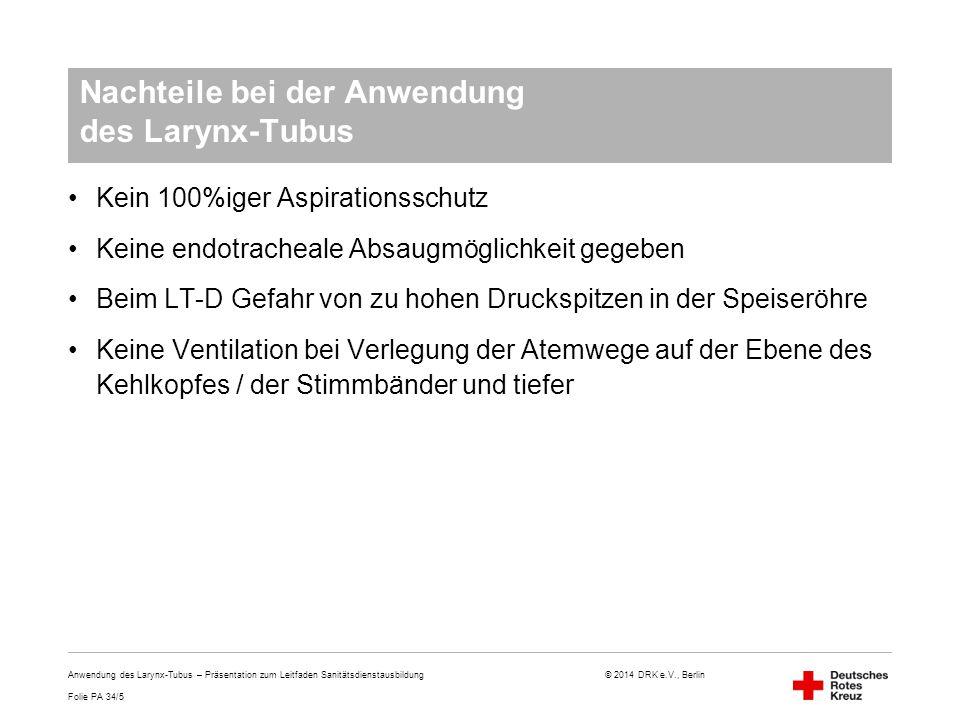 Folie PA 34/16 © 2014 DRK e.V., Berlin Bildnachweis Abbildungen in Folien PA 34/8, 34/9, 34/11, 34/13: BRK, Landesverband Anwendung des Larynx-Tubus – Präsentation zum Leitfaden Sanitätsdienstausbildung