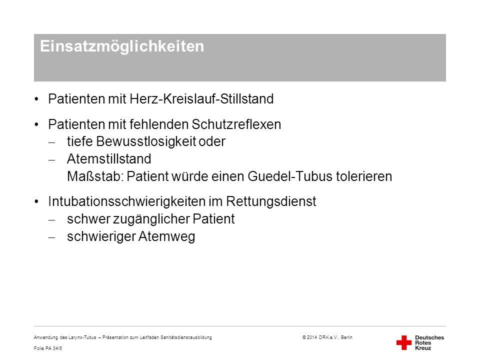 Folie PA 34/7 © 2014 DRK e.V., Berlin Anwendungsgrenzen Bolusgeschehen (Fremdkörper in den Atemwegen) (analog der endotrachealen Intubation) Ösophagusvarizen bzw.