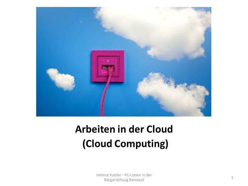 Arbeiten in der Cloud (Cloud Computing) Helmut Kutzler - PC-Lotsen in der Bürgerstiftung Remseck 1