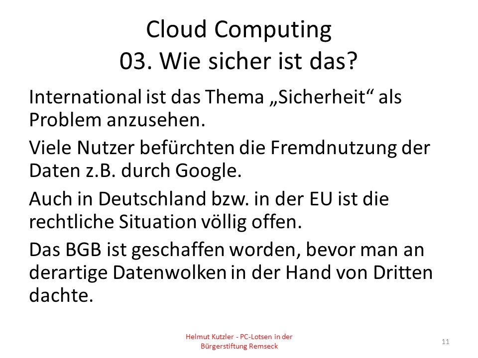 """Cloud Computing 03. Wie sicher ist das? International ist das Thema """"Sicherheit"""" als Problem anzusehen. Viele Nutzer befürchten die Fremdnutzung der D"""