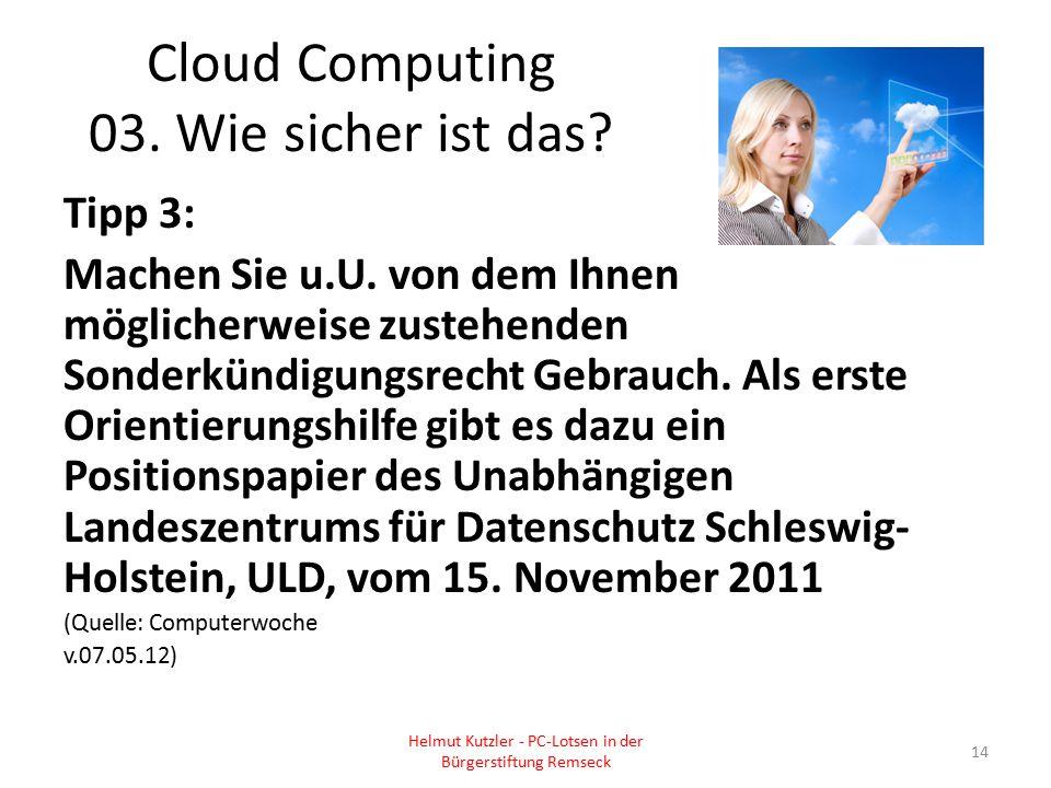Cloud Computing 03. Wie sicher ist das? Tipp 3: Machen Sie u.U. von dem Ihnen möglicherweise zustehenden Sonderkündigungsrecht Gebrauch. Als erste Ori