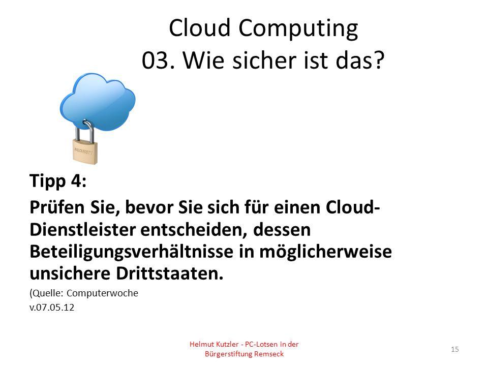 Cloud Computing 03. Wie sicher ist das? Tipp 4: Prüfen Sie, bevor Sie sich für einen Cloud- Dienstleister entscheiden, dessen Beteiligungsverhältnisse