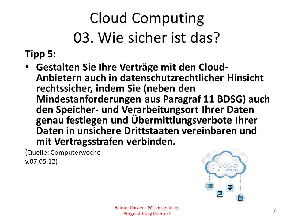 Cloud Computing 03. Wie sicher ist das? Tipp 5: Gestalten Sie Ihre Verträge mit den Cloud- Anbietern auch in datenschutzrechtlicher Hinsicht rechtssic