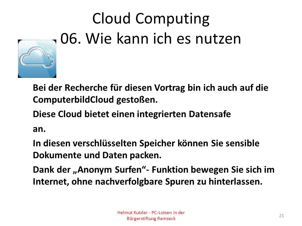 Cloud Computing 06. Wie kann ich es nutzen Bei der Recherche für diesen Vortrag bin ich auch auf die ComputerbildCloud gestoßen. Diese Cloud bietet ei