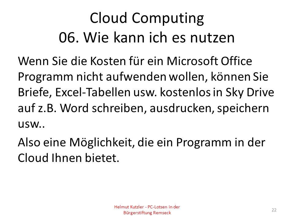 Cloud Computing 06. Wie kann ich es nutzen Wenn Sie die Kosten für ein Microsoft Office Programm nicht aufwenden wollen, können Sie Briefe, Excel-Tabe