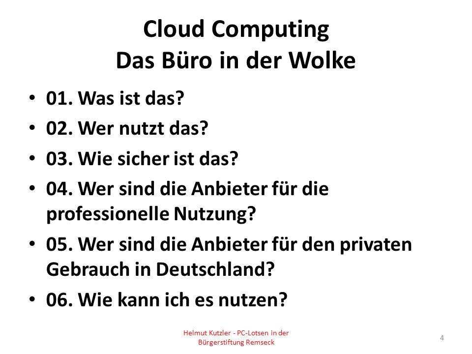 Cloud Computing Das Büro in der Wolke 01. Was ist das? 02. Wer nutzt das? 03. Wie sicher ist das? 04. Wer sind die Anbieter für die professionelle Nut