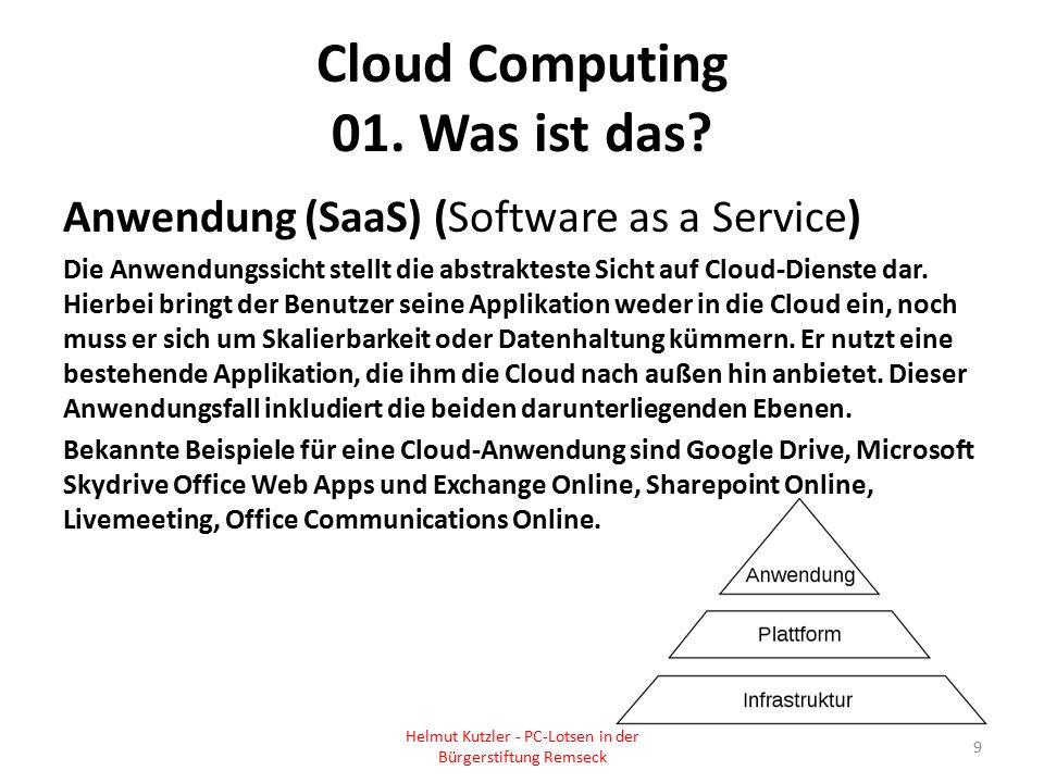 Cloud Computing 01. Was ist das? Anwendung (SaaS) (Software as a Service) Die Anwendungssicht stellt die abstrakteste Sicht auf Cloud-Dienste dar. Hie