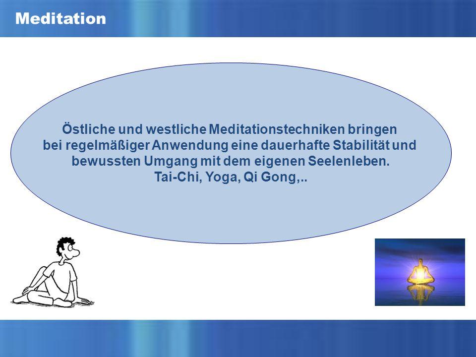 Östliche und westliche Meditationstechniken bringen bei regelmäßiger Anwendung eine dauerhafte Stabilität und bewussten Umgang mit dem eigenen Seelenleben.