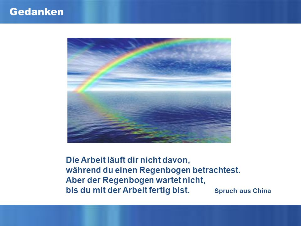Die Arbeit läuft dir nicht davon, während du einen Regenbogen betrachtest.