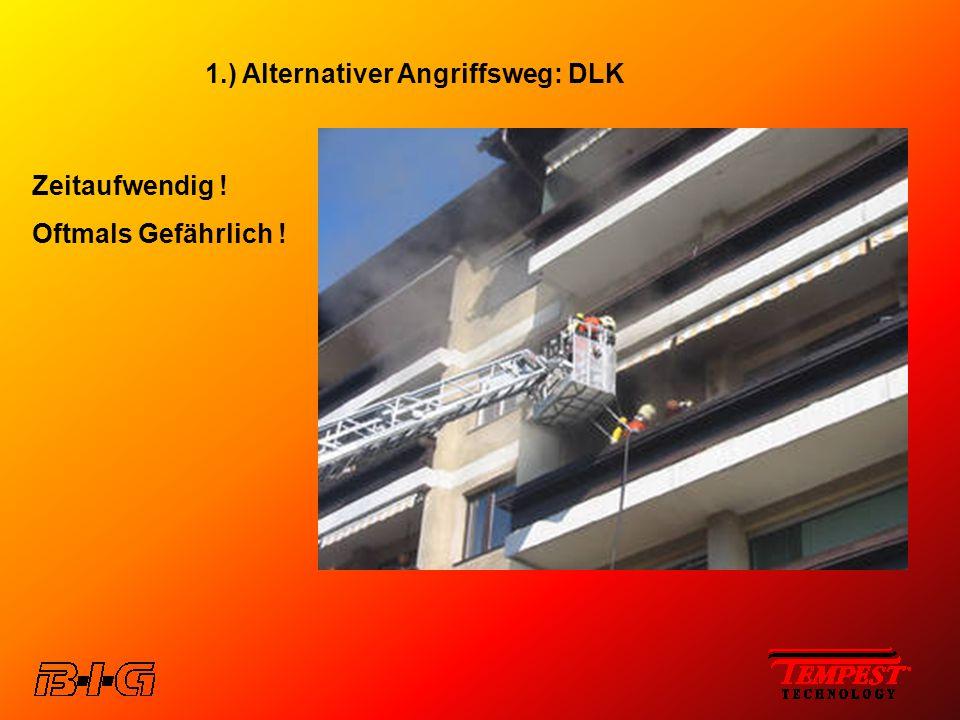 1.) Alternativer Angriffsweg: DLK Zeitaufwendig ! Oftmals Gefährlich !