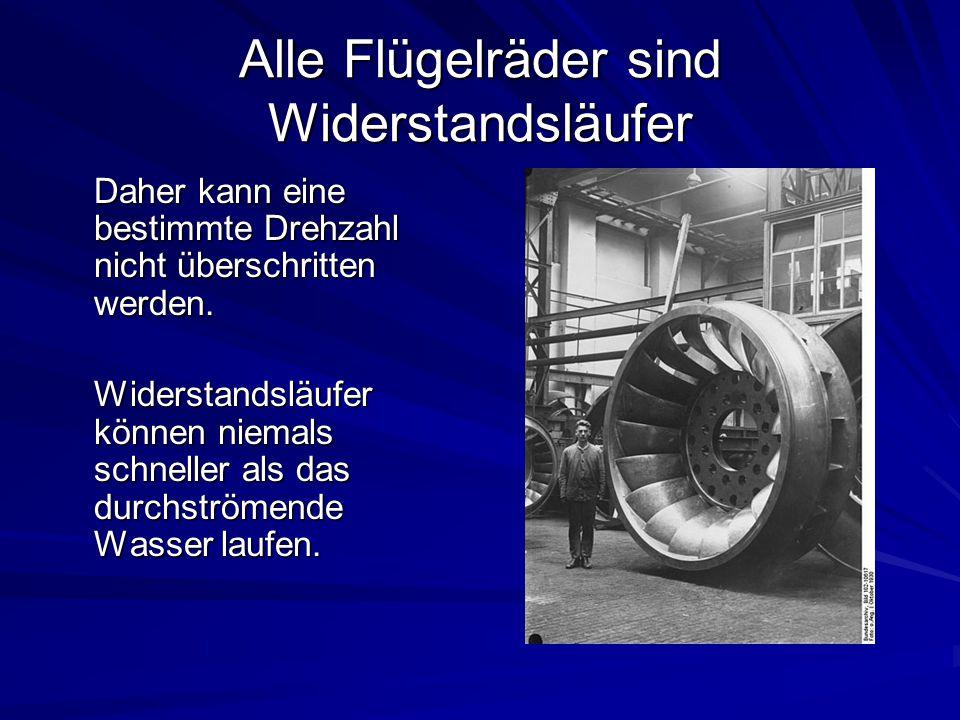 Alle Flügelräder sind Widerstandsläufer Daher kann eine bestimmte Drehzahl nicht überschritten werden. Widerstandsläufer können niemals schneller als