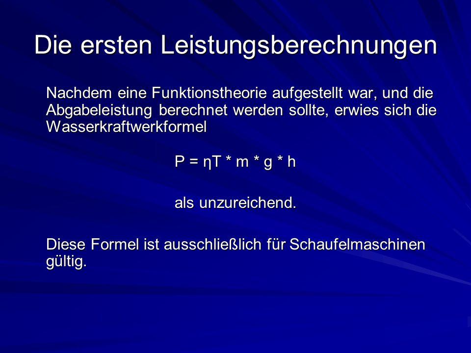 Die ersten Leistungsberechnungen Nachdem eine Funktionstheorie aufgestellt war, und die Abgabeleistung berechnet werden sollte, erwies sich die Wasser