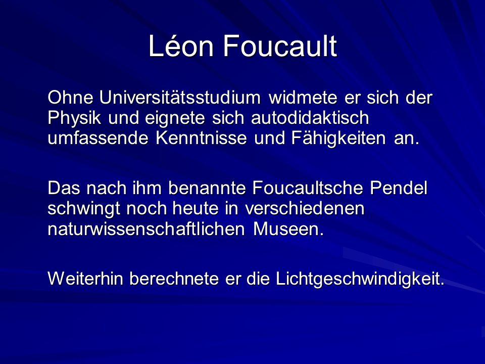 Léon Foucault Ohne Universitätsstudium widmete er sich der Physik und eignete sich autodidaktisch umfassende Kenntnisse und Fähigkeiten an. Das nach i